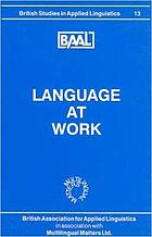 Language at work : selected papers from the annual Meeting of the British Association for Applied Linguistics held at the University of Birmingham, September 1997