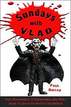 Sundays with Vlad : from Pennsylvania to Transylvania, one man's quest to live in the world of the undead
