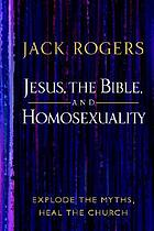 Jesus, the Bible, and homosexuality : explode the myths, heal the church