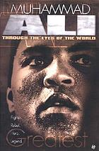 Muhammad Ali : through the eyes of the world