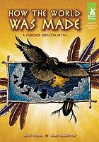 How the world was made : a Cherokee creation myth