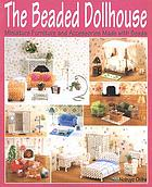 The beaded dollhouse : miniature furniture and accessories made with beads