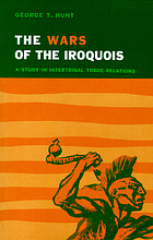 The wars of the Iroquois : a study in intertribal trade relations