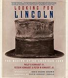 Looking for Lincoln : the making of an American icon