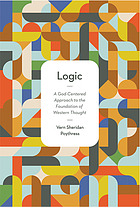 Logic : a God-centered approach to the foundation of western thought