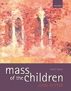 Mass of the children : for soprano and baritone soli, children's choir, mixed choir, and orchestra