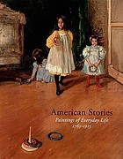 American stories : paintings of everyday life, 1765-1915