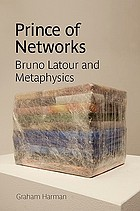 Prince of networks : Bruno Latour and metaphysics