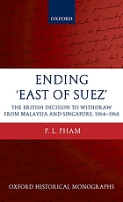 Ending 'East of Suez' : the British decision to withdraw from Malaysia and Singapore, 1964-1968