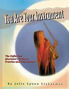 You are your instrument : the definitive musician's guide to practice and performance
