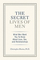 The secret lives of men : what men want you to know about love, sex, and relationships