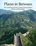 Places in between : the archaeology of social, cultural and geographical borders and borderlands