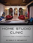 Home studio clinic : a musician's guide to professional recording
