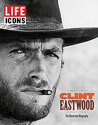 Clint Eastwood : the illustrated biography