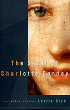 The skull of Charlotte Corday : and other stories