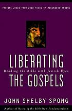 Liberating the Gospels : reading the Bible with Jewish eyes : freeing Jesus from 2,000 years of misunderstanding