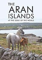 The Aran Islands : At the Edge of the World.