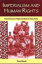 Imperialism and human rights : colonial discourses of rights and liberties in African history