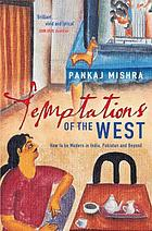 Temptations of the West : how to be modern in India and beyond