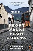 Short walks from Bogotá : journeys in the new Colombia