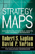 Strategy maps : converting intangible assets into tangible outcomes