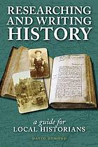 Researching and writing history : a guide for local historians