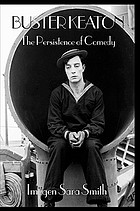 Buster Keaton : the persistence of comedy