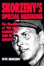 Skorzeny's special missions : the memoirs of the most dangerous man in Europe