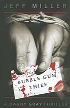 The bubble gum thief : [a Dagny Gray thriller]