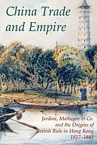 China trade and empire : Jardine, Matheson & Co. and the origins of British rule in Hong Kong, 1827-1843
