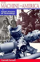 The machine in America : a social history of technology