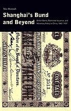 Shanghai's Bund and beyond : British banks, banknote Issuance, and monetary policy in China, 1842-1937