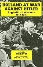 Holland at war against Hitler : Anglo-Dutch relations, 1940-1945