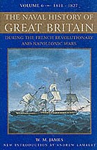 The naval history of Great Britain : during the French revolutionary and Napoleonic wars. Vol. 6, From the declaration of war by France in 1793 to the accession of George IV