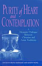 Purity of heart and contemplation : a monastic dialogue between Christian and Asian traditions
