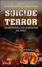 Suicide terror : understanding and confronting the threat