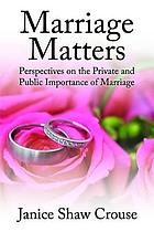 Marriage matters : perspectives on the private and public importance of marriage