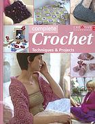 Complete crochet : techniques & projects