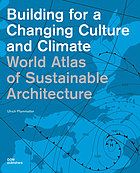 Building for a changing culture and climate : world atlas of sustainable architecture