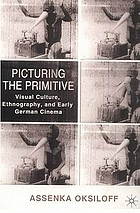 Picturing the Primitive: Visual Culture, Ethnography, and Early German Cinema cover image
