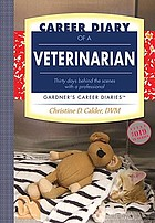 Career diary of a veterinarian : thirty days behind the scenes with a professional
