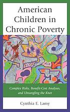 American children in chronic poverty : complex risks, benefit-cost analyses, and untangling the knot