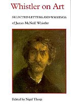 Whistler on art : selected letters and writings of James McNeill Whistler