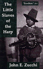 The little slaves of the harp : Italian child street musicians in nineteenth-century Paris, London, and New York