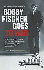 Bobby Fischer goes to war : the true story of how the Soviets lost the most extraordinary chess match of all time