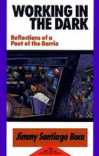 Working in the dark : reflections of a poet of the barrio