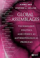 Global assemblages : technology, politics, and ethics as anthropological problems
