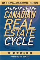 Secrets of the Canadian Real Estate Cycle : an Investor's Guide.