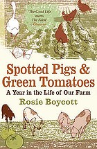 Spotted pigs and green tomatoes : a year in the life of our farm