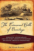 The crimsoned hills of Onondaga : romantic antiquarians and the Euro-American invention of Native American prehistory